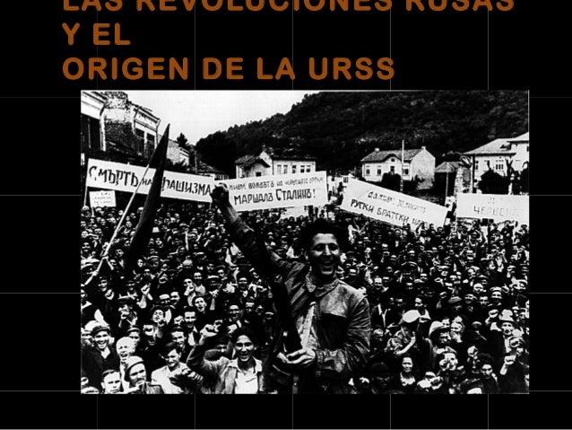 LAS REVOLUCIONES RUSAS Y EL ORIGEN DE LA URSS