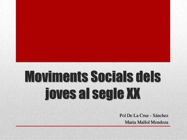 Moviments Socials dels   joves al segle XX               Pol De La Cruz - Sánchez                 Maria Mallol Mendoza