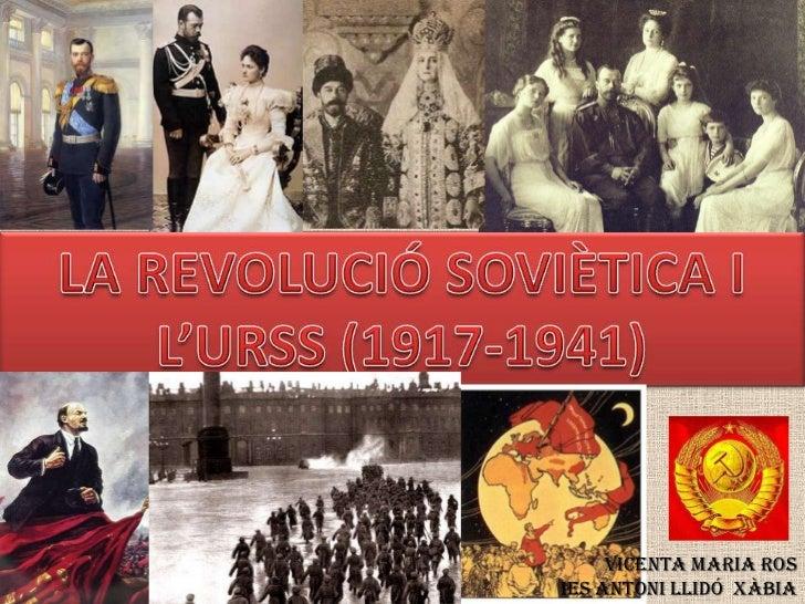 LA REVOLUCIÓ SOVIÈTICA I L'URSS (1917-1941)<br />Vicenta Maria Ros<br />IES Antoni Llidó  Xàbia<br />