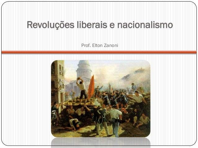 Revoluções liberais e nacionalismo Prof. Elton Zanoni