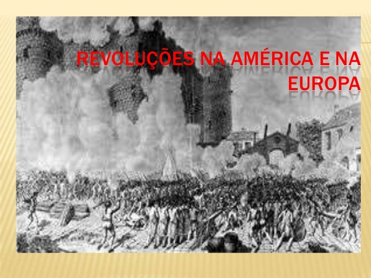 REVOLUÇÕES NA AMÉRICA E NA EUROPA<br />
