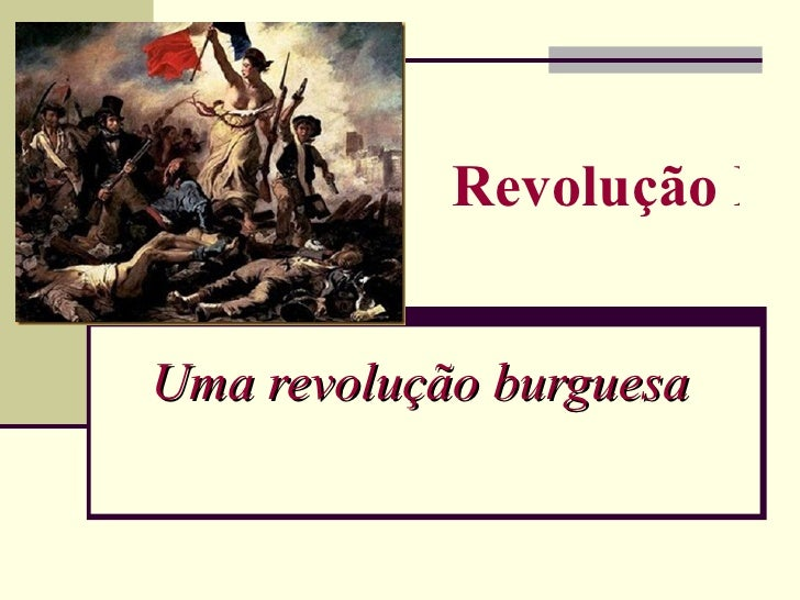 Revolução FraUma revolução burguesa