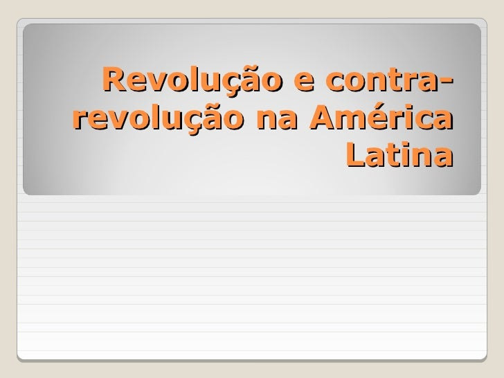 Revolução e Contra-Revolução na América Latina
