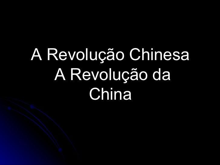 A Revolução Chinesa A Revolução da China