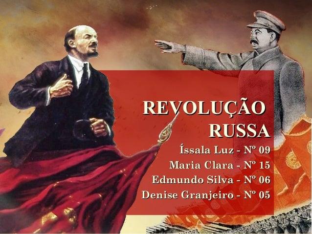 REVOLUÇÃOREVOLUÇÃO RUSSARUSSA Íssala Luz - Nº 09Íssala Luz - Nº 09 Maria Clara - Nº 15Maria Clara - Nº 15 Edmundo Silva - ...
