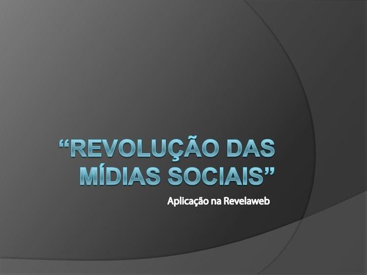 """""""Revolução das mídias sociais""""<br />Aplicação na Revelaweb<br />"""