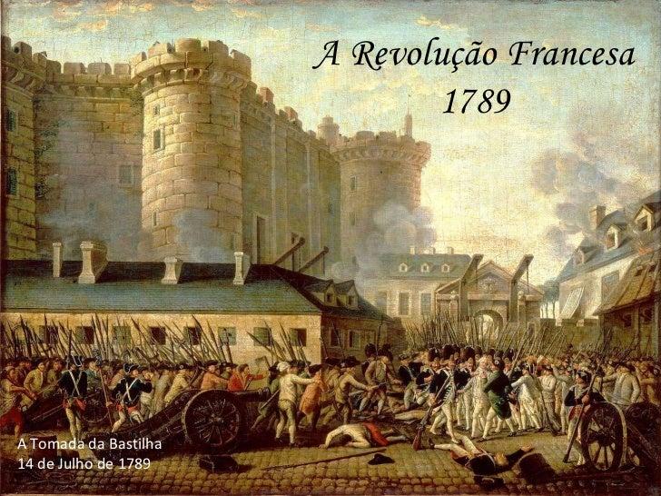 A   Revolução Francesa 1789 A Tomada da Bastilha 14 de Julho de 1789