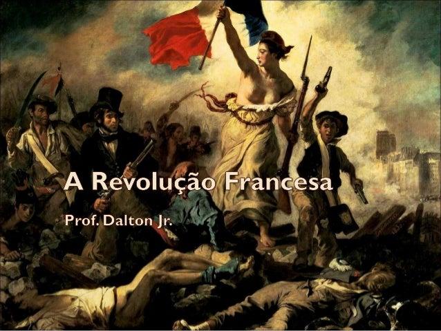 Revolução Francesa  A sociedade francesa era formada por três  estados (classes)Primeiro estado – CleroSegundo estado – No...
