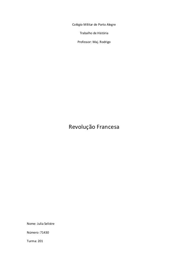 Colégio Militar de Porto AlegreTrabalho de HistóriaProfessor: Maj. RodrigoRevolução FrancesaNome: Julia SelistreNúmero: 71...
