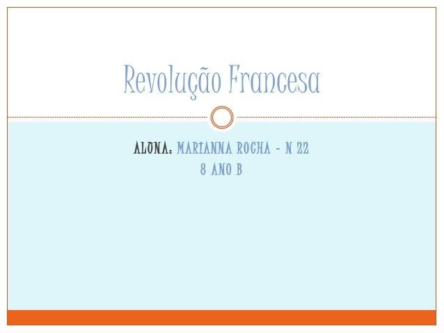 ALUNA: MARIANNA ROCHA – N 22 8 ANO B Revolução Francesa