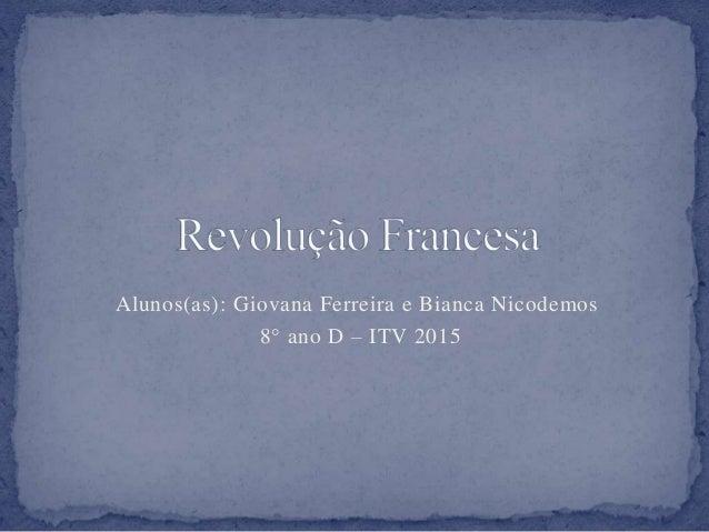Alunos(as): Giovana Ferreira e Bianca Nicodemos 8° ano D – ITV 2015