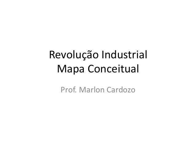 Revolução Industrial Mapa Conceitual Prof. Marlon Cardozo