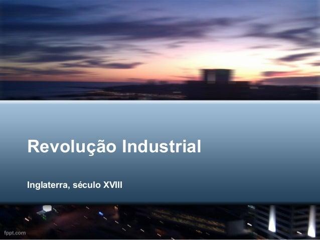 Revolução Industrial Inglaterra, século XVIII