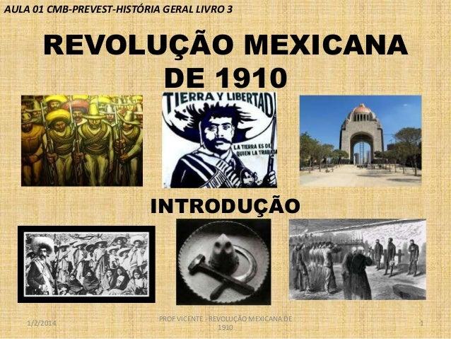 AULA 01 CMB-PREVEST-HISTÓRIA GERAL LIVRO 3  REVOLUÇÃO MEXICANA DE 1910  INTRODUÇÃO  1/2/2014  PROF VICENTE - REVOLUÇÃO MEX...
