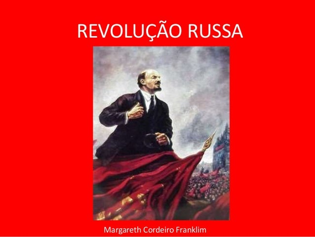REVOLUÇÃO RUSSA Margareth Cordeiro Franklim