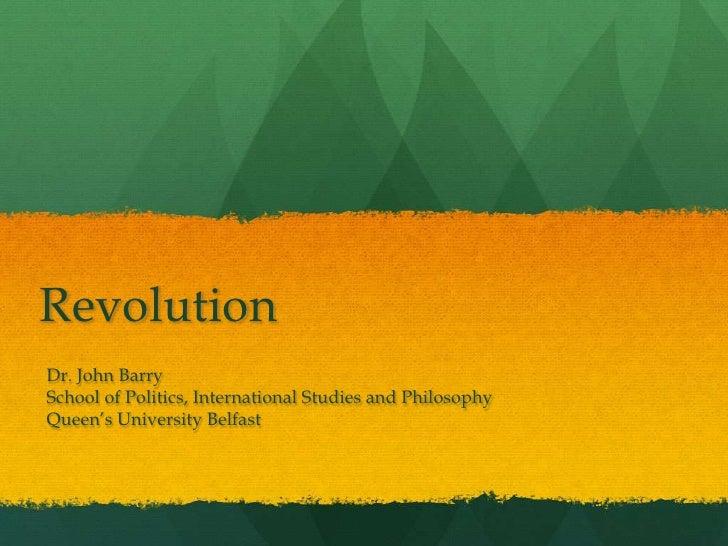 """RevolutionDr. John BarrySchool of Politics, International Studies and PhilosophyQueen""""s University Belfast"""