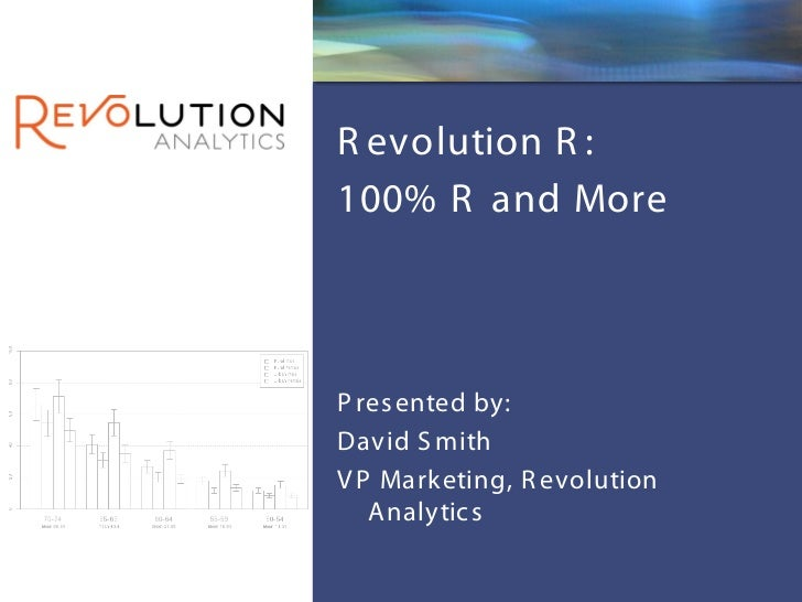 Revolution ConfidentialR evolution R :100% R and MoreP res ented by:David S mithV P Marketing, R evolution   A nalytic s