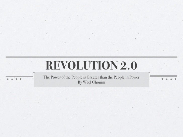 REVOLUTION 2.0The Power of the People is Greater than the People in Power                    By Wael Ghonim