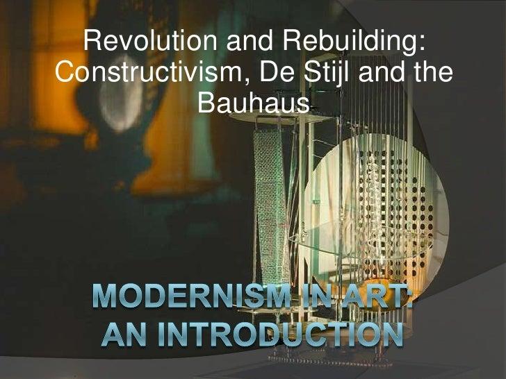 Modernism in Art: An Introduction:  Revolution and rebuilding, Constructivism, De Stijl and Bauhaus