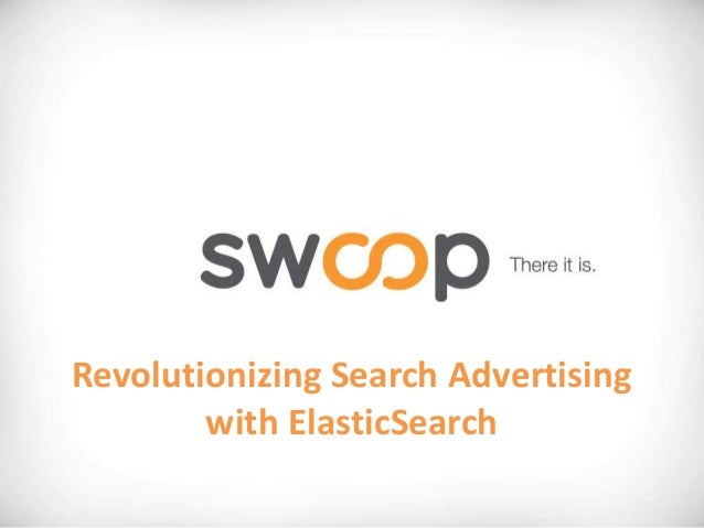 Revolutionazing Search Advertising with ElasticSearch at Swoop