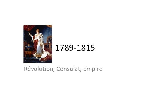 1789-‐1815 Révolu.on, Consulat, Empire