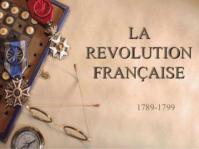 LALA REVOLUTIONREVOLUTION FRANÇAISEFRANÇAISE 1789-1799