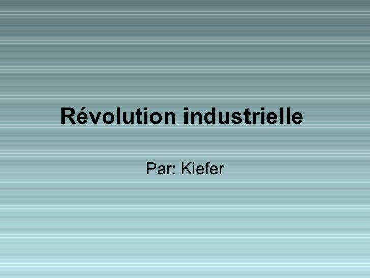 Révolution industrielle   Par: Kiefer