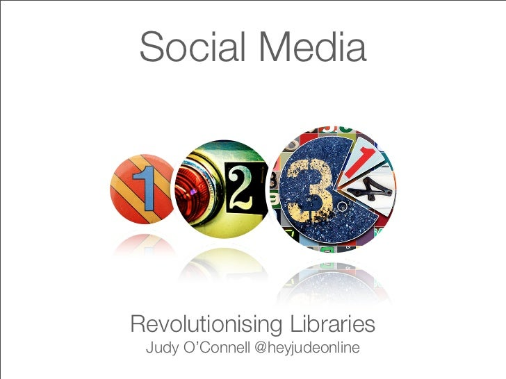Social MediaRevolutionising Libraries Judy O'Connell @heyjudeonline