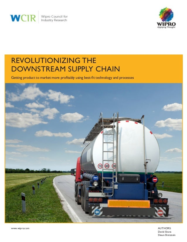 AUTHORS: David Evans Shaun Bretstein REVOLUTIONIZING THE DOWNSTREAM SUPPLY CHAIN Getting product to market more profitably...