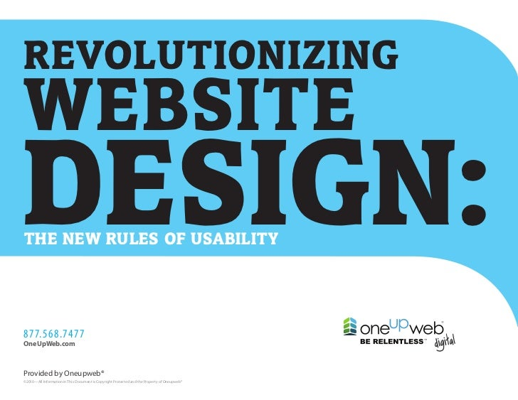 REVOLUTIONIZINGWEBSITEDESIGN:THE NEW RULES OF USABILITY877.568.7477OneUpWeb.comProvided by Oneupweb®©2010—All Information ...
