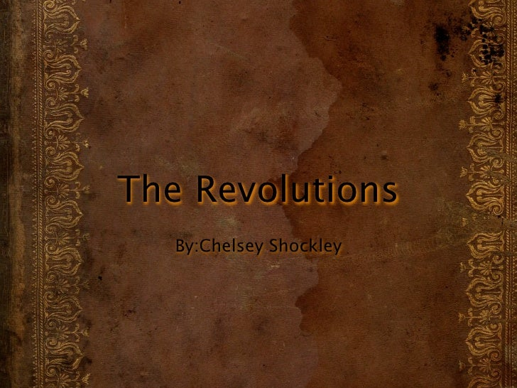 The Revolutions   By:Chelsey Shockley