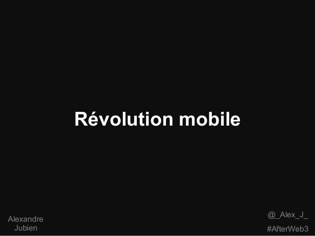 Révolution mobile                                @_Alex_J_Alexandre Jubien                         #AfterWeb3