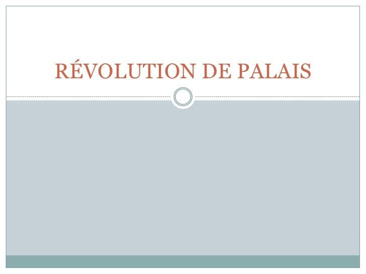 RÉVOLUTION DE PALAIS<br />
