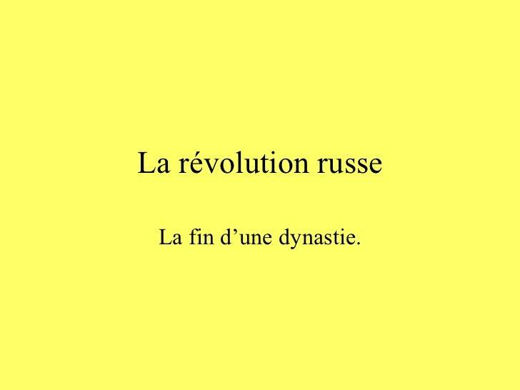 La révolution russe La fin d'une dynastie.