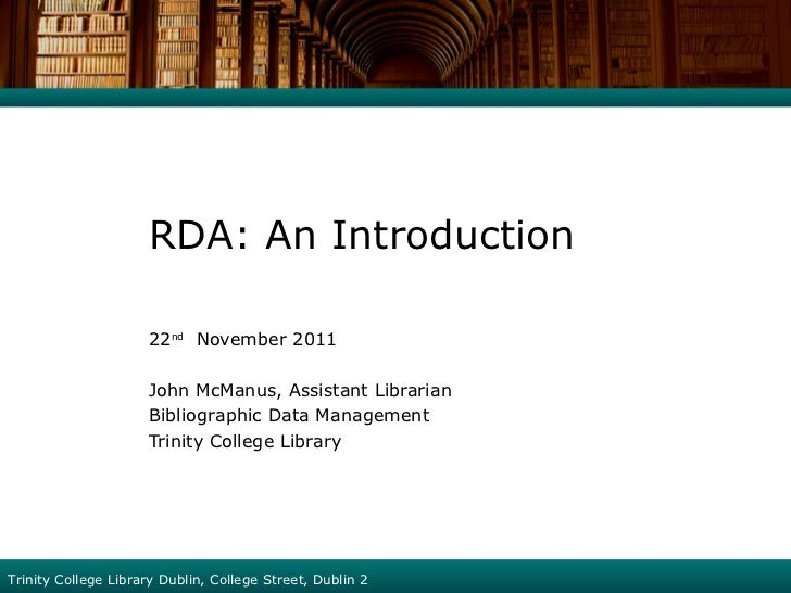 <ul><li>RDA: An Introduction </li></ul><ul><ul><ul><li>22 nd   November 2011 </li></ul></ul></ul><ul><ul><ul><li>John McMa...