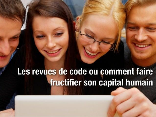 Les revues de code ou comment faire        fructifier son capital humain                                       1