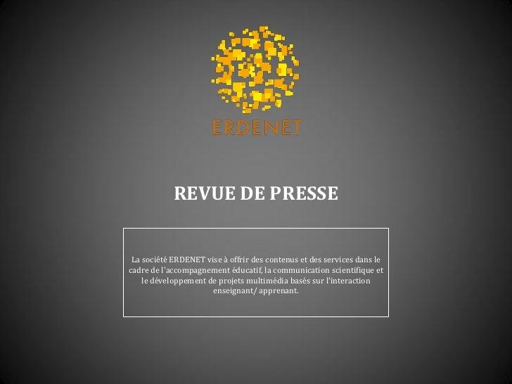 REVUE DE PRESSE La société ERDENET vise à offrir des contenus et des services dans lecadre de laccompagnement éducatif, la...