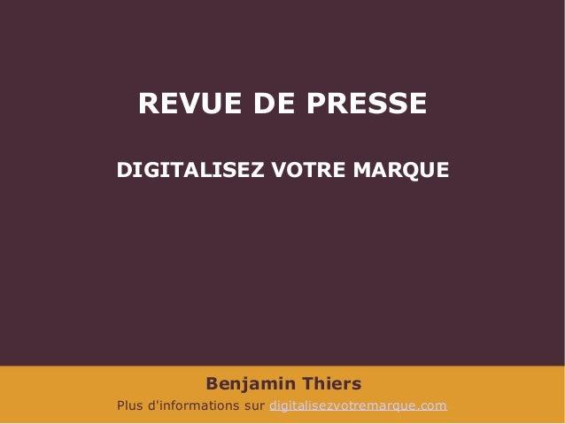 Benjamin Thiers Plus d'informations sur digitalisezvotremarque.com REVUE DE PRESSE DIGITALISEZ VOTRE MARQUE