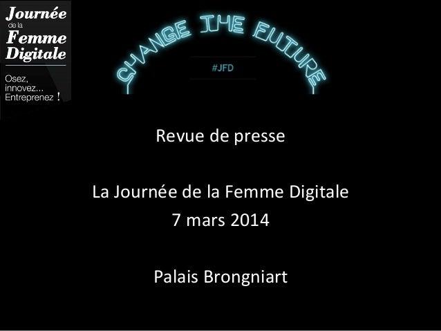 Revue  de  presse      La  Journée  de  la  Femme  Digitale   7  mars  2014      Palais  Bro...