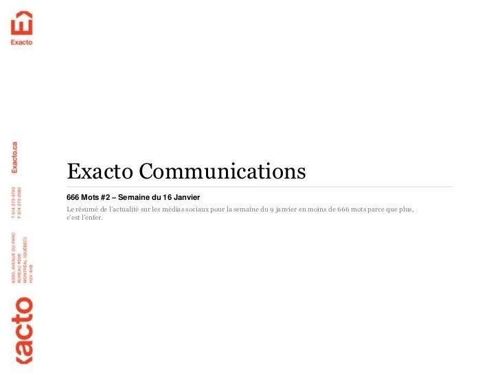 Exacto Communications666 Mots #2 – Semaine du 16 JanvierLe résumé de l'actualité sur les médias sociaux pour la semaine du...