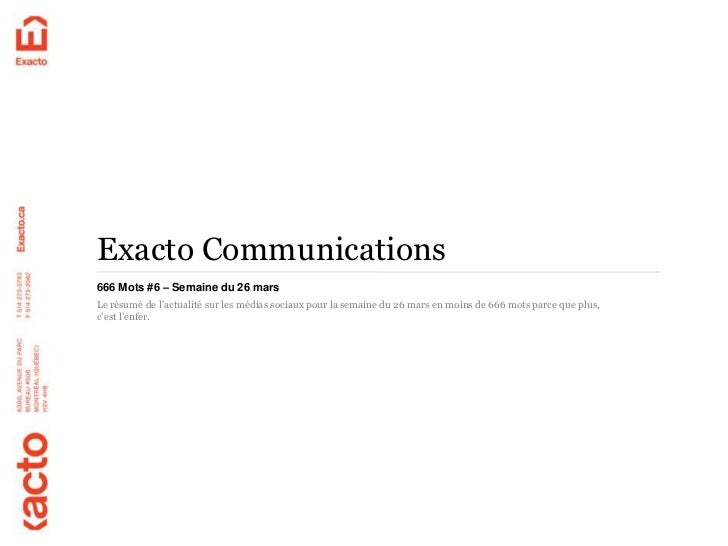 Exacto Communications666 Mots #6 – Semaine du 26 marsLe résumé de l'actualité sur les médias sociaux pour la semaine du 26...