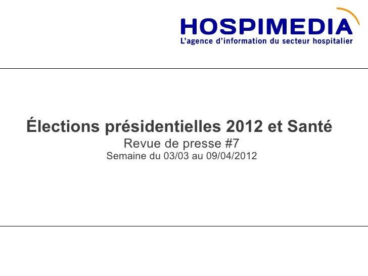 Élections présidentielles 2012 et Santé             Revue de presse #7          Semaine du 03/03 au 09/04/2012
