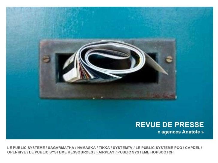 REVUE DE PRESSE «agences Anatole» LE PUBLIC SYSTEME / SAGARMATHA / NAMASKA / TIKKA / SYSTEMTV / LE PUBLIC SYSTEME PCO / ...