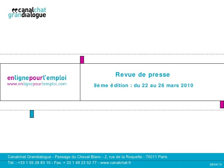 Revue de presse   9ème édition : du 22 au 26 mars 2010 08/04/10 Canalchat Grandialogue - Passage du Cheval Blanc - 2, rue ...