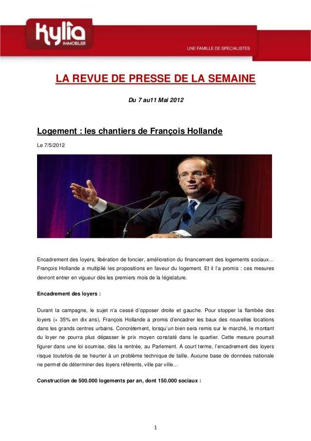 1 LA REVUE DE PRESSE DE LA SEMAINE Du 7 au11 Mai 2012 Logement : les chantiers de François Hollande Le 7/5/2012 Encadremen...