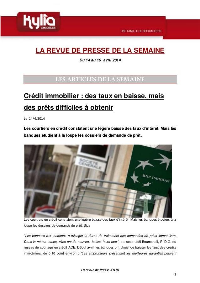La revue de Presse KYLIA 1 LA REVUE DE PRESSE DE LA SEMAINE Du 14 au 19 avril 2014 LES ARTICLES DE LA SEMAINE Crédit immob...