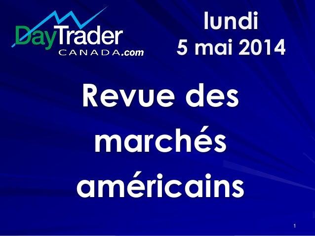 lundi 5 mai 2014 Revue des marchés américains 1
