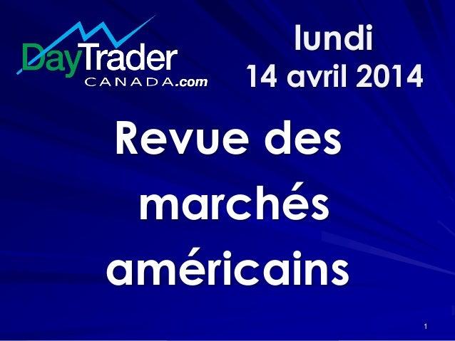 lundi 14 avril 2014 Revue des marchés américains 1