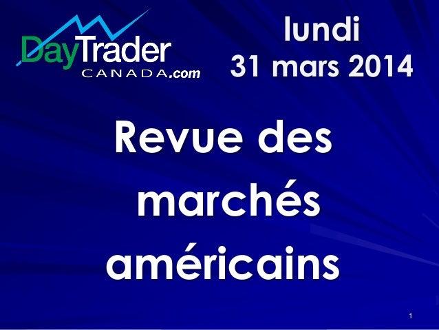 lundi 31 mars 2014 Revue des marchés américains 1