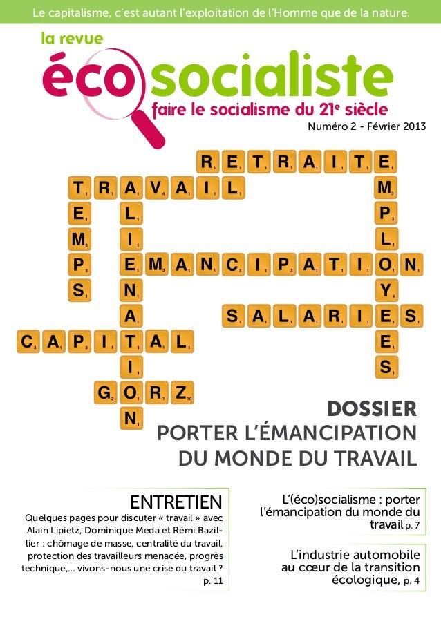 Numéro 2 - Février 2013 Le capitalisme, c'est autant l'exploitation de l'Homme que de la nature. Porter l'émancipation du ...